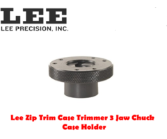 Lee Zip Trim Case Trimmer 3 Jaw Chuck Case Holder