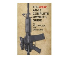 The NEW AR-15 Complete Owner's Guide by Walt Kuleck